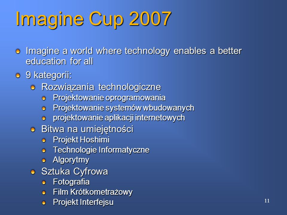 Imagine Cup 2007 Imagine a world where technology enables a better education for all. 9 kategorii: