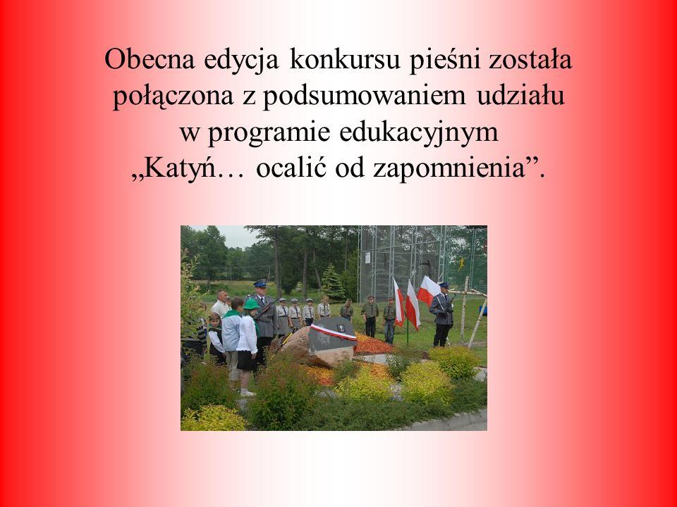 """Obecna edycja konkursu pieśni została połączona z podsumowaniem udziału w programie edukacyjnym """"Katyń… ocalić od zapomnienia ."""
