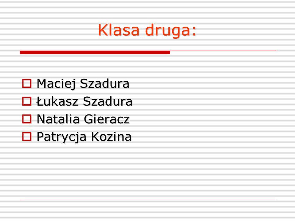 Klasa druga: Maciej Szadura Łukasz Szadura Natalia Gieracz