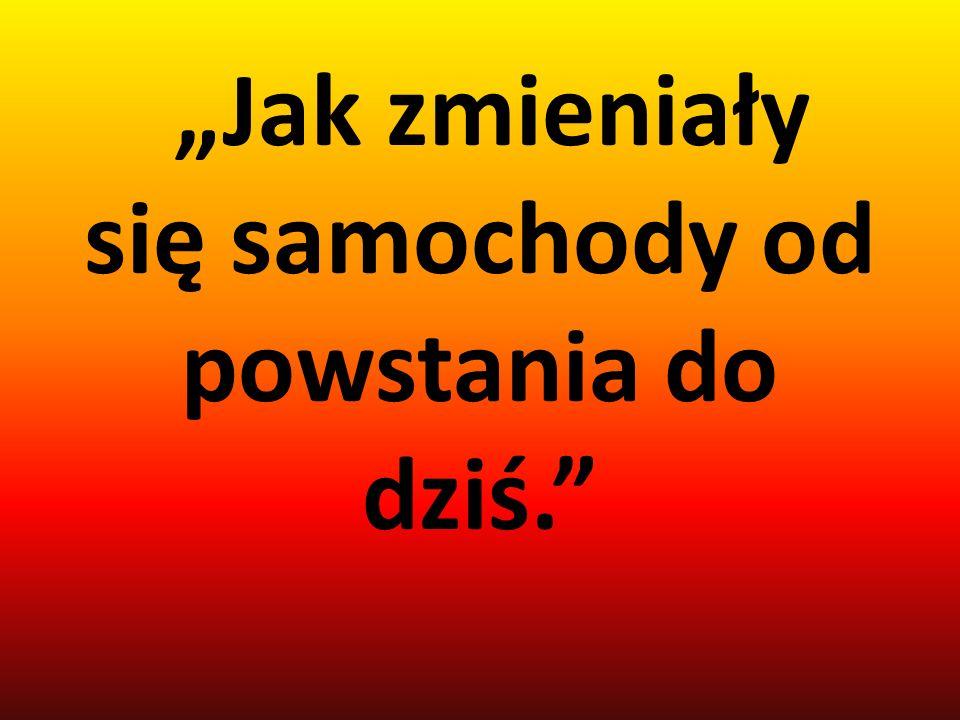 """""""Jak zmieniały się samochody od powstania do dziś."""
