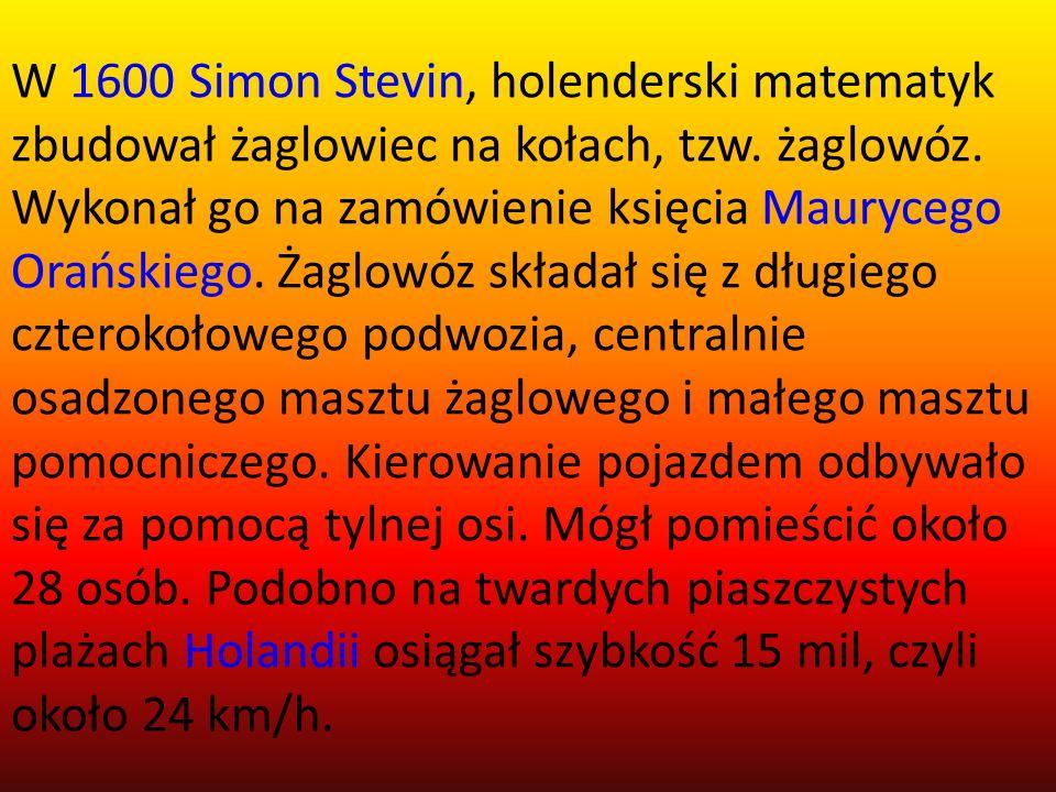 W 1600 Simon Stevin, holenderski matematyk zbudował żaglowiec na kołach, tzw.