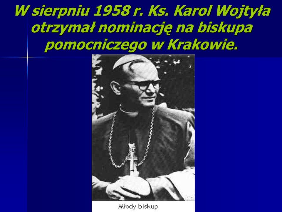 W sierpniu 1958 r. Ks. Karol Wojtyła otrzymał nominację na biskupa pomocniczego w Krakowie.