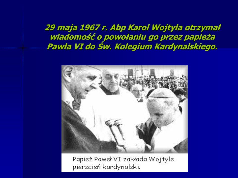 29 maja 1967 r. Abp Karol Wojtyła otrzymał wiadomość o powołaniu go przez papieża Pawła VI do Św.