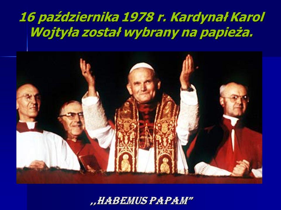 16 października 1978 r. Kardynał Karol Wojtyła został wybrany na papieża.