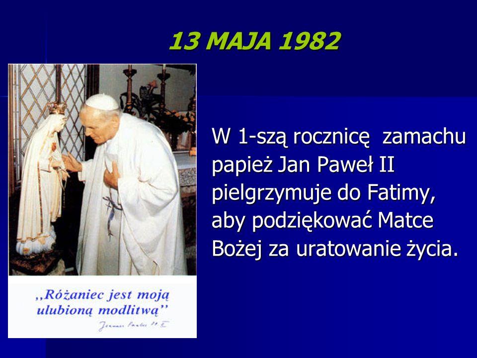 13 MAJA 1982 W 1-szą rocznicę zamachu papież Jan Paweł II