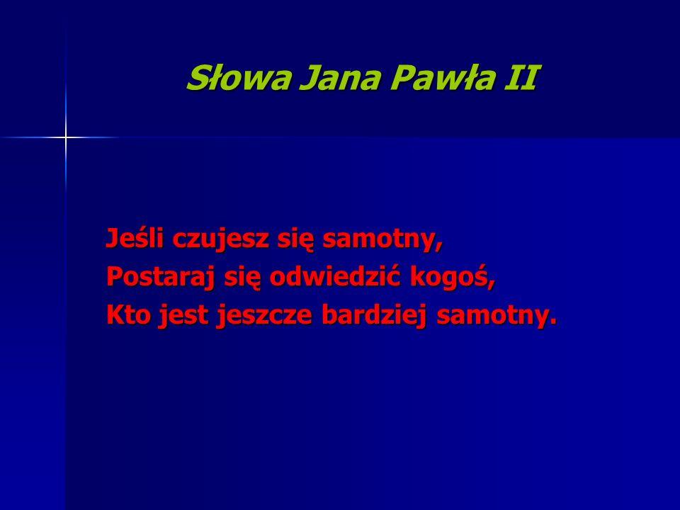 Słowa Jana Pawła II Jeśli czujesz się samotny,