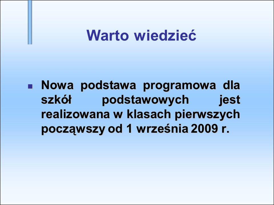 Warto wiedzieć Nowa podstawa programowa dla szkół podstawowych jest realizowana w klasach pierwszych począwszy od 1 września 2009 r.