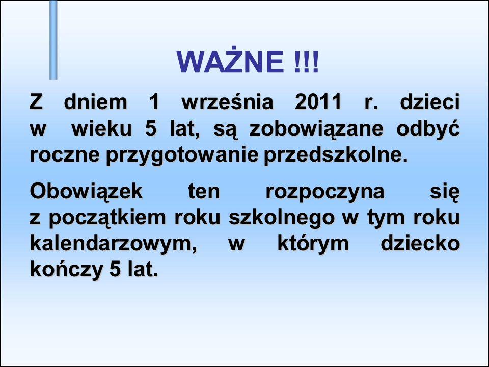 WAŻNE !!!Z dniem 1 września 2011 r. dzieci w wieku 5 lat, są zobowiązane odbyć roczne przygotowanie przedszkolne.