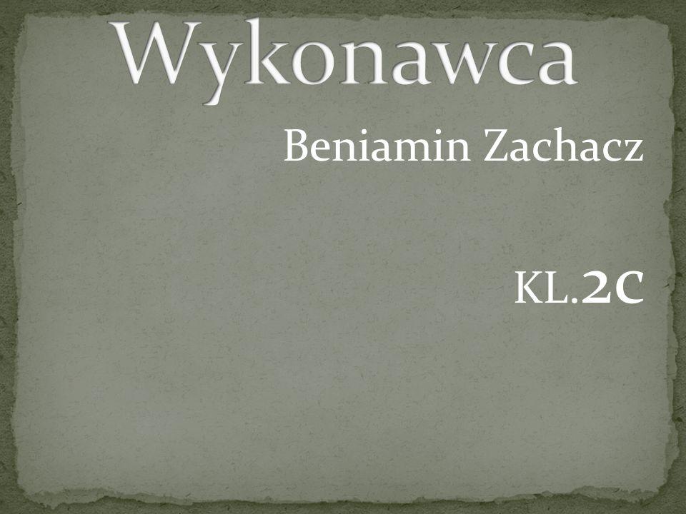 Wykonawca Beniamin Zachacz KL.2c