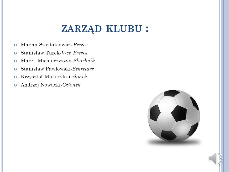 zarząd klubu : Marcin Szostakiewicz-Prezes Stanisław Turek-V-ce Prezes