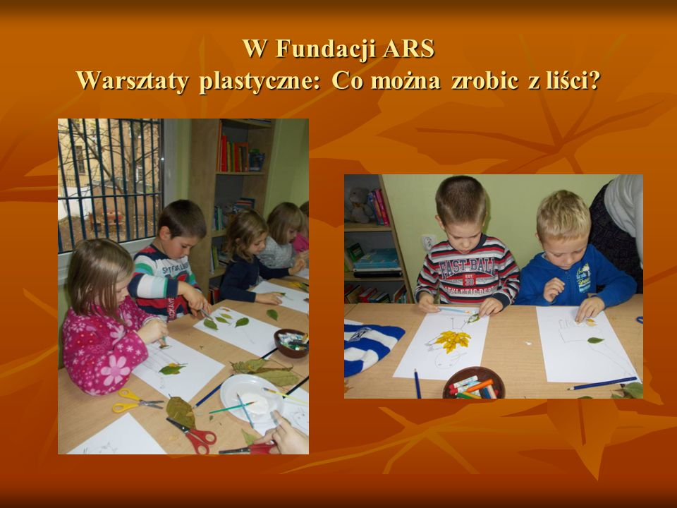 W Fundacji ARS Warsztaty plastyczne: Co można zrobic z liści