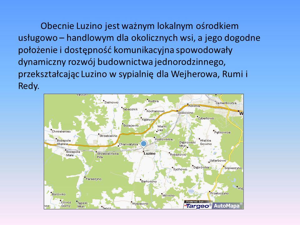 Obecnie Luzino jest ważnym lokalnym ośrodkiem usługowo – handlowym dla okolicznych wsi, a jego dogodne położenie i dostępność komunikacyjna spowodowały dynamiczny rozwój budownictwa jednorodzinnego, przekształcając Luzino w sypialnię dla Wejherowa, Rumi i Redy.