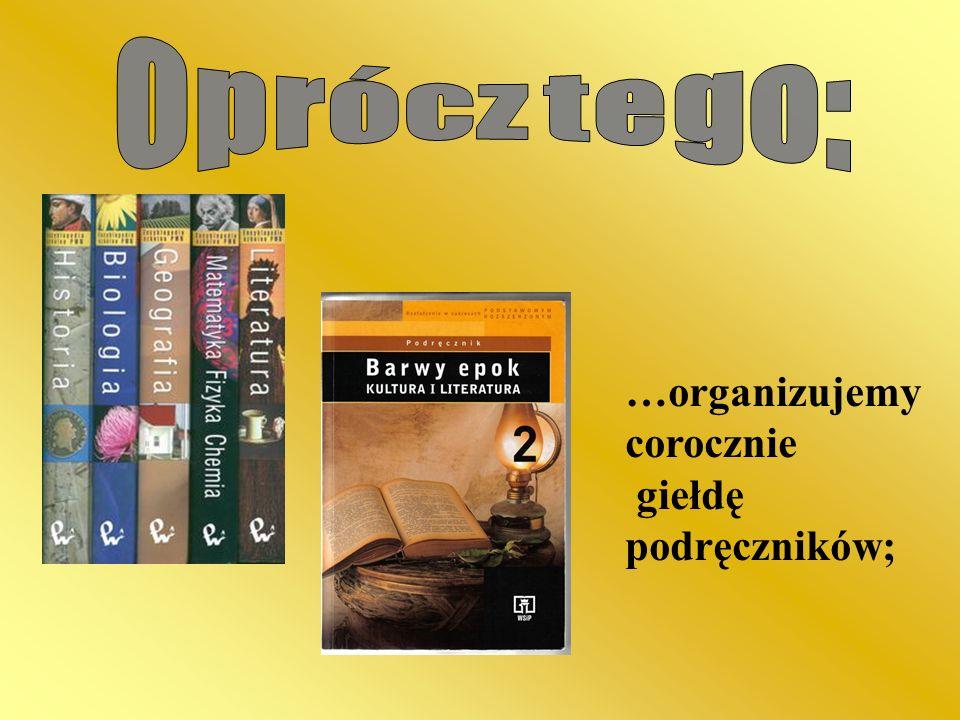 Oprócz tego: …organizujemy corocznie giełdę podręczników;