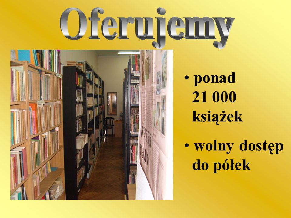 Oferujemy ponad 21 000 książek wolny dostęp do półek
