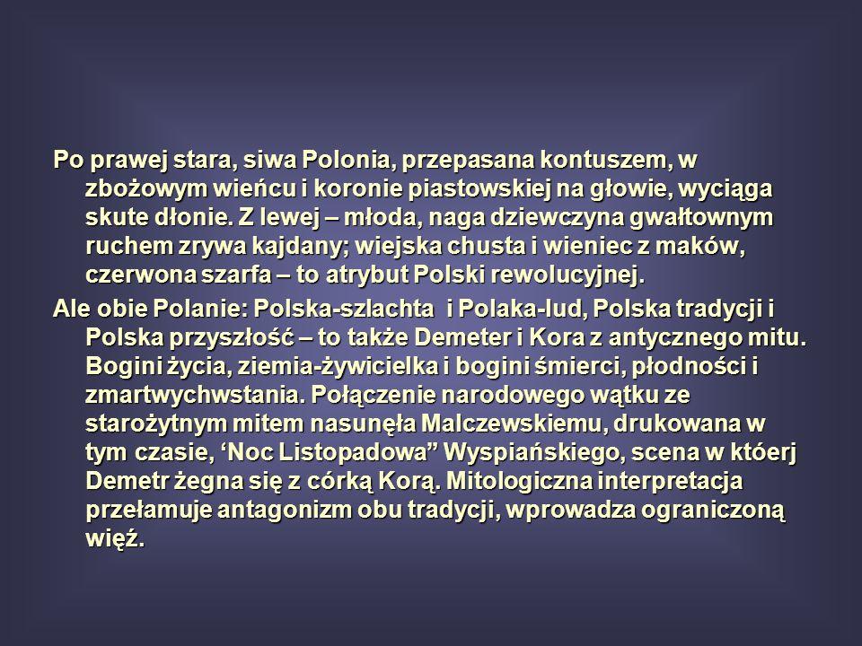 Po prawej stara, siwa Polonia, przepasana kontuszem, w zbożowym wieńcu i koronie piastowskiej na głowie, wyciąga skute dłonie. Z lewej – młoda, naga dziewczyna gwałtownym ruchem zrywa kajdany; wiejska chusta i wieniec z maków, czerwona szarfa – to atrybut Polski rewolucyjnej.