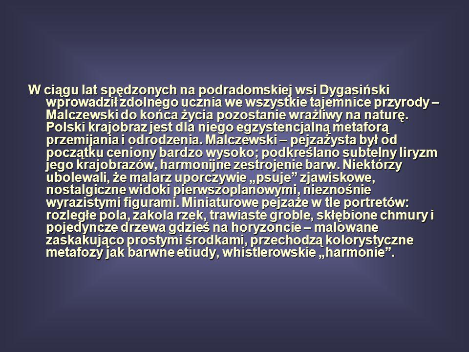 W ciągu lat spędzonych na podradomskiej wsi Dygasiński wprowadził zdolnego ucznia we wszystkie tajemnice przyrody – Malczewski do końca życia pozostanie wrażliwy na naturę.