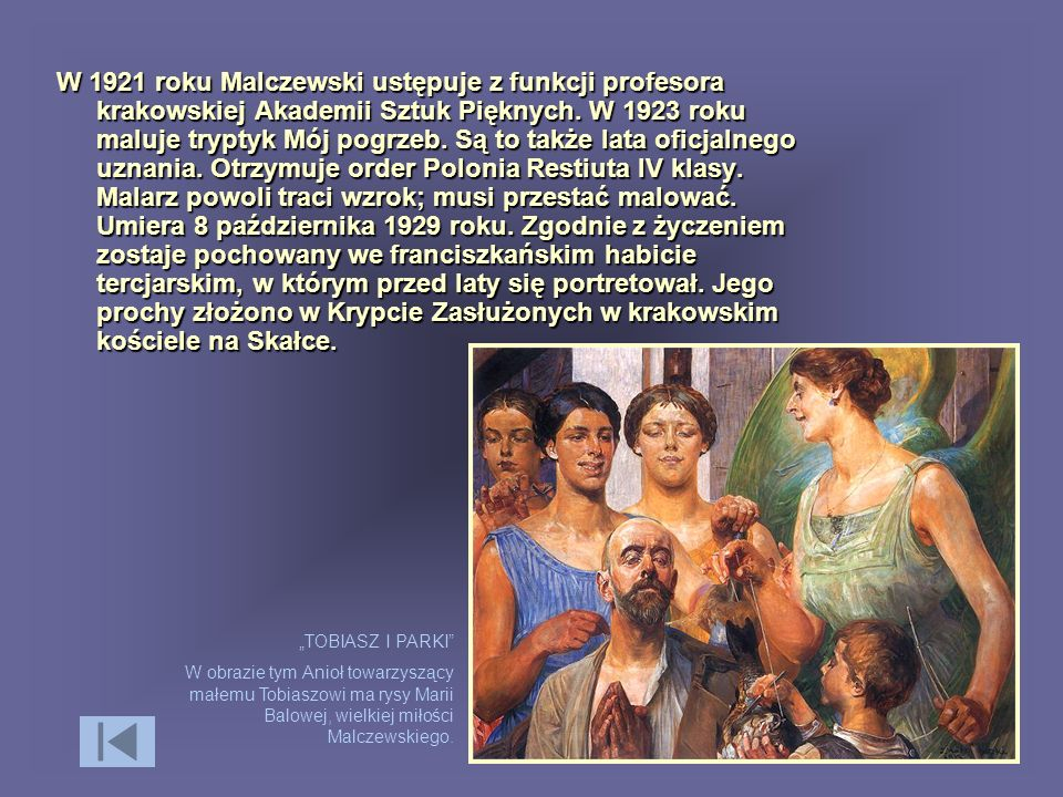 W 1921 roku Malczewski ustępuje z funkcji profesora krakowskiej Akademii Sztuk Pięknych. W 1923 roku maluje tryptyk Mój pogrzeb. Są to także lata oficjalnego uznania. Otrzymuje order Polonia Restiuta IV klasy. Malarz powoli traci wzrok; musi przestać malować. Umiera 8 października 1929 roku. Zgodnie z życzeniem zostaje pochowany we franciszkańskim habicie tercjarskim, w którym przed laty się portretował. Jego prochy złożono w Krypcie Zasłużonych w krakowskim kościele na Skałce.