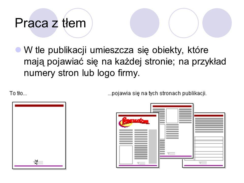 Praca z tłemW tle publikacji umieszcza się obiekty, które mają pojawiać się na każdej stronie; na przykład numery stron lub logo firmy.