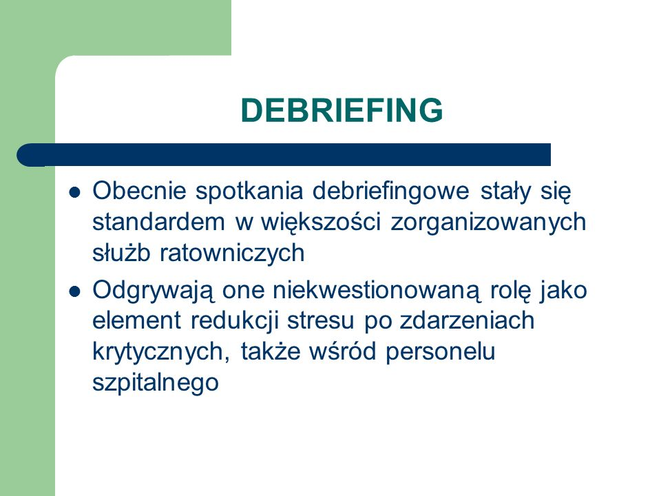 DEBRIEFING Obecnie spotkania debriefingowe stały się standardem w większości zorganizowanych służb ratowniczych.