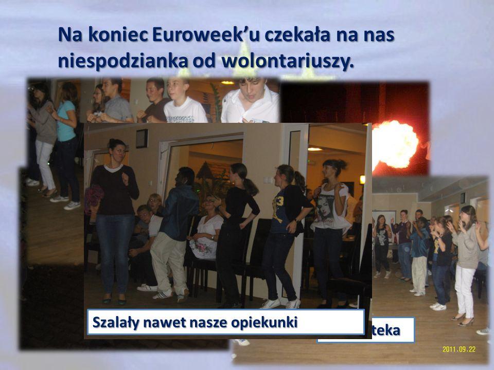 Na koniec Euroweek'u czekała na nas niespodzianka od wolontariuszy.
