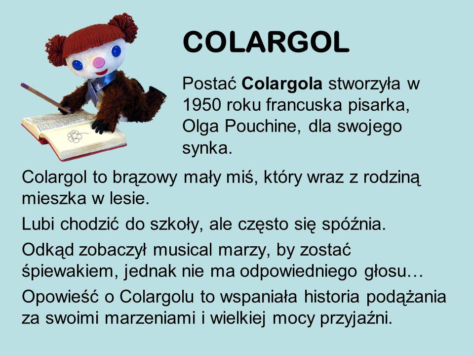 COLARGOL Postać Colargola stworzyła w 1950 roku francuska pisarka, Olga Pouchine, dla swojego synka.