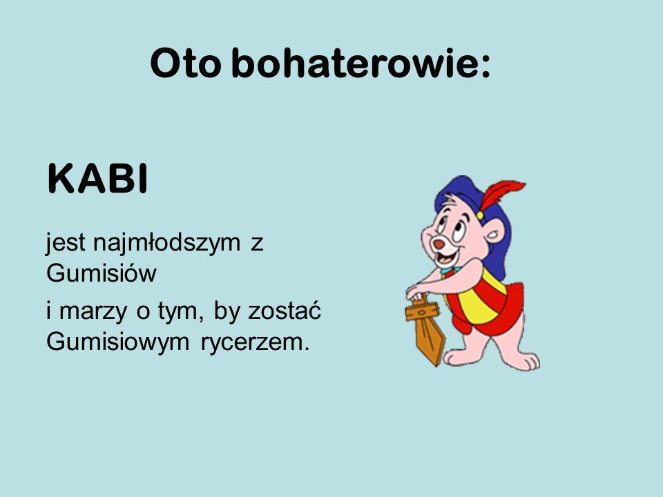 Oto bohaterowie: KABI jest najmłodszym z Gumisiów