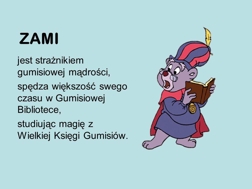 ZAMI jest strażnikiem gumisiowej mądrości,