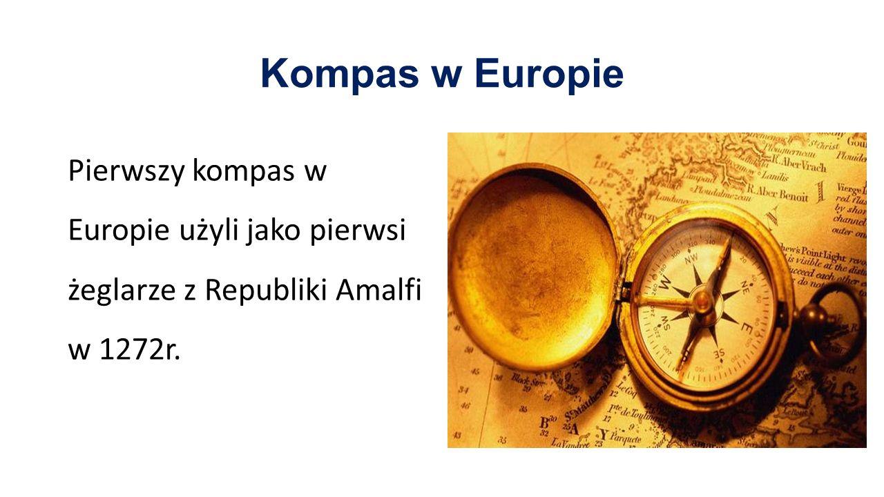 Kompas w Europie Pierwszy kompas w Europie użyli jako pierwsi żeglarze z Republiki Amalfi w 1272r.