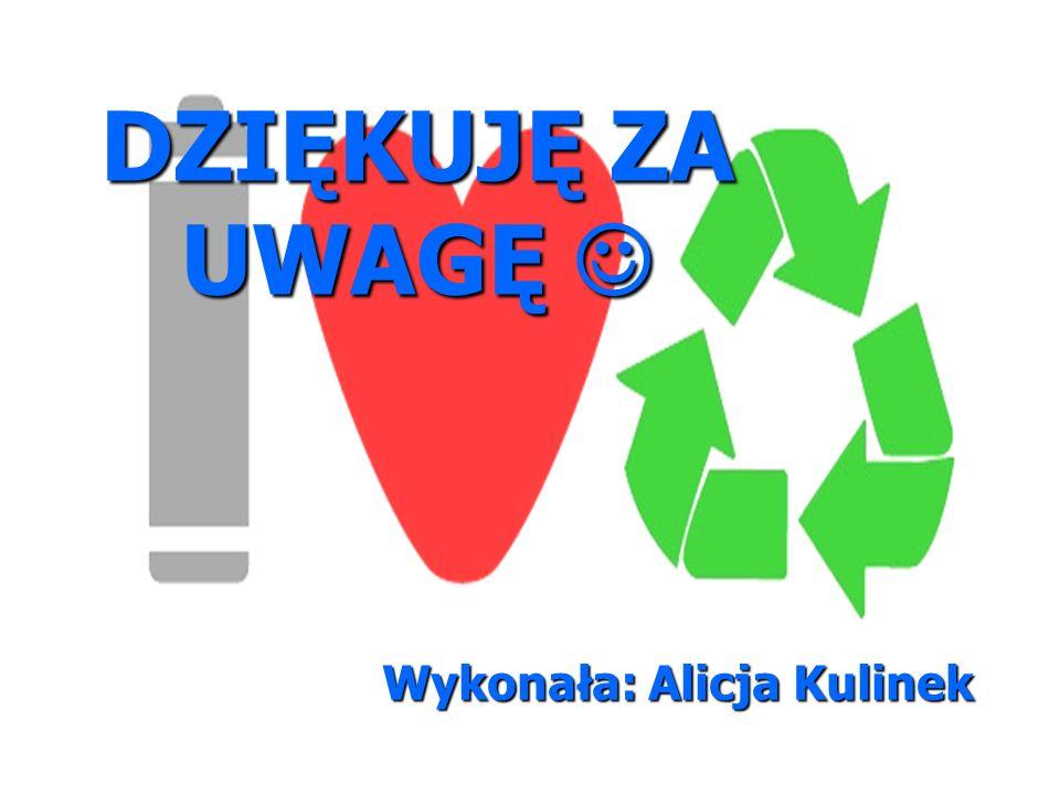DZIĘKUJĘ ZA UWAGĘ  Wykonała: Alicja Kulinek