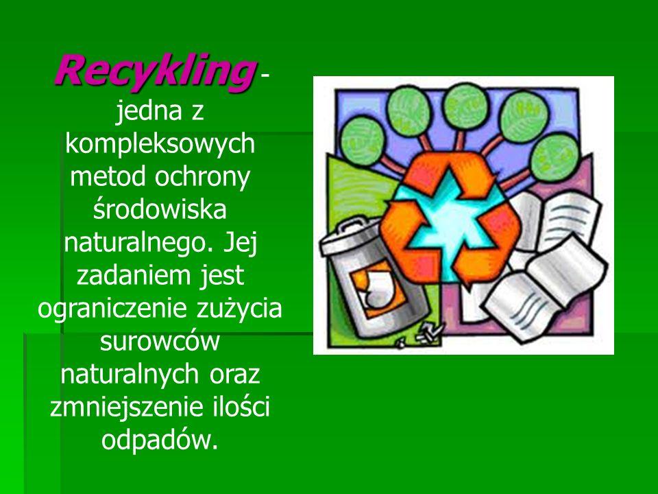 Recykling - jedna z kompleksowych metod ochrony środowiska naturalnego