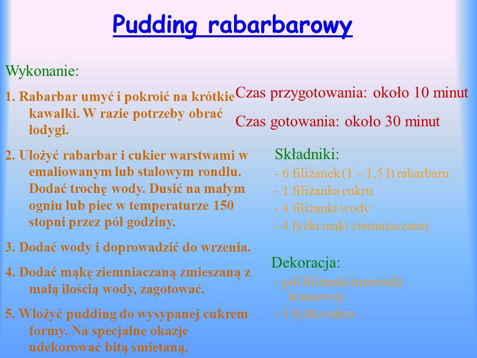 Pudding rabarbarowy Wykonanie: Czas przygotowania: około 10 minut