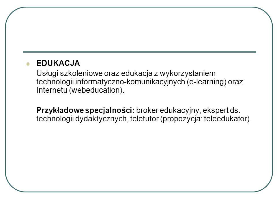 EDUKACJA Usługi szkoleniowe oraz edukacja z wykorzystaniem technologii informatyczno-komunikacyjnych (e-learning) oraz Internetu (webeducation).