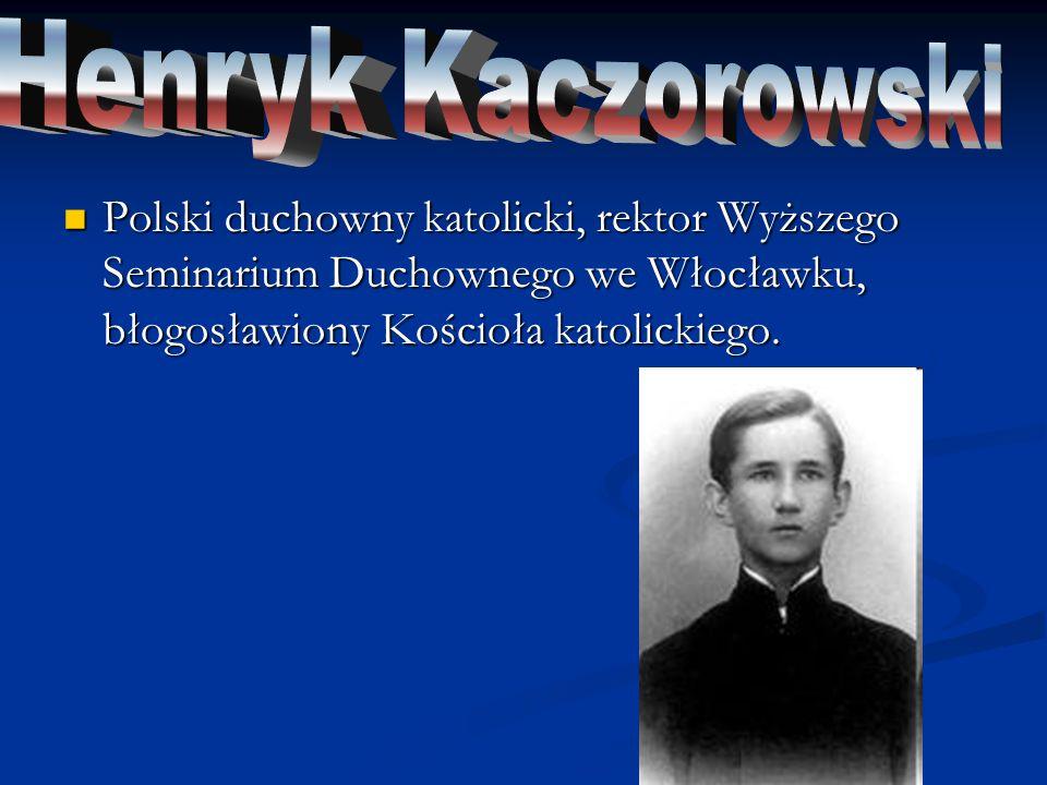 Henryk Kaczorowski Polski duchowny katolicki, rektor Wyższego Seminarium Duchownego we Włocławku, błogosławiony Kościoła katolickiego.