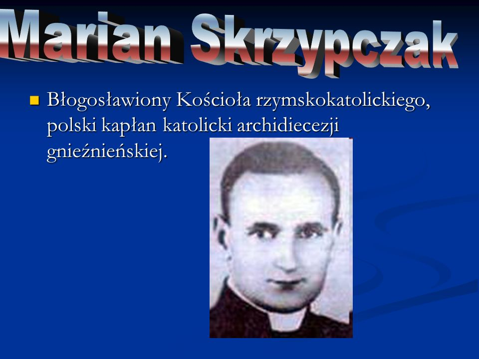 Marian Skrzypczak Błogosławiony Kościoła rzymskokatolickiego, polski kapłan katolicki archidiecezji gnieźnieńskiej.