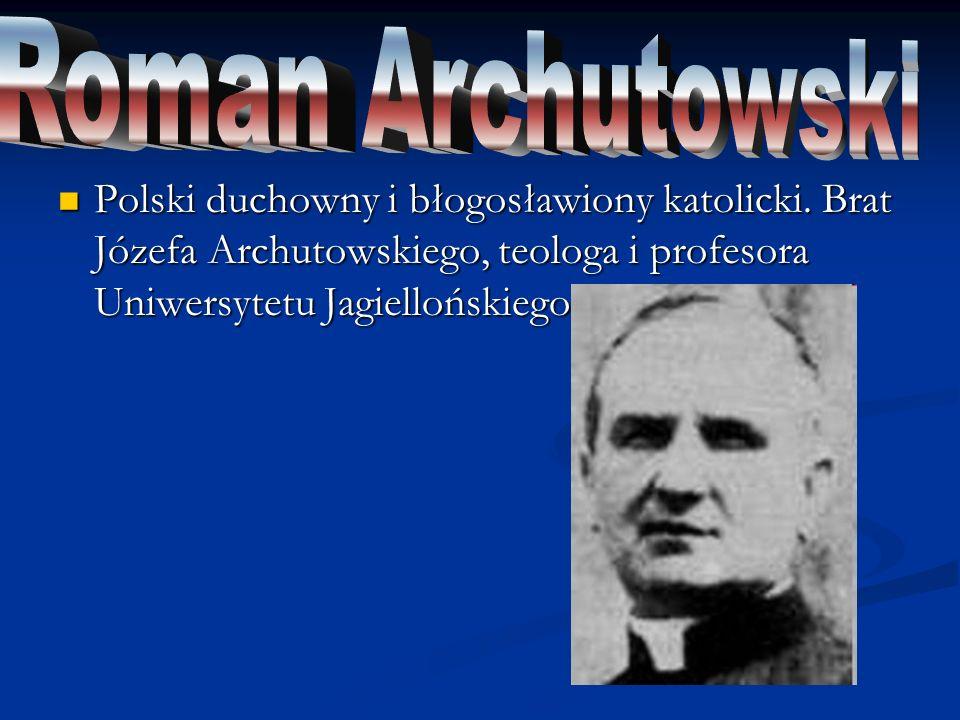 Roman Archutowski Polski duchowny i błogosławiony katolicki.
