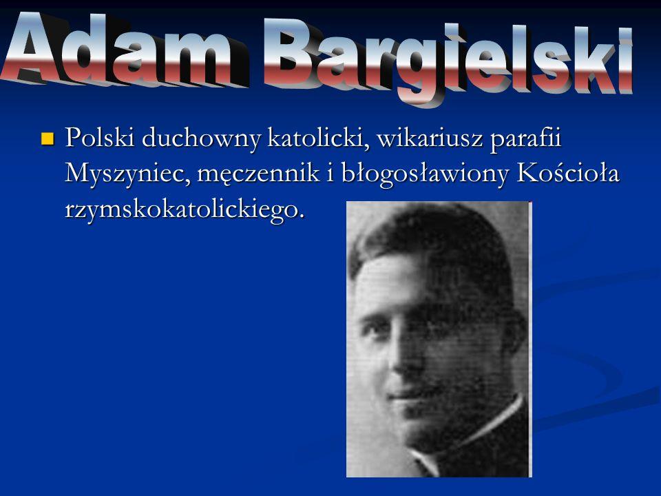 Adam Bargielski Polski duchowny katolicki, wikariusz parafii Myszyniec, męczennik i błogosławiony Kościoła rzymskokatolickiego.