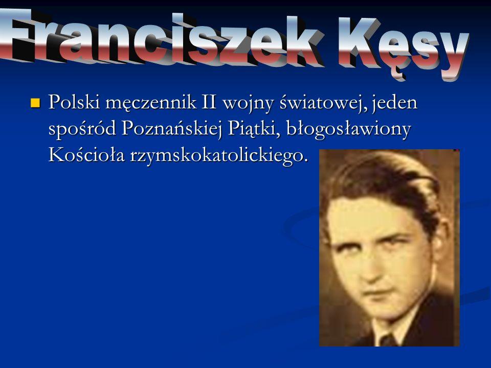Franciszek Kęsy Polski męczennik II wojny światowej, jeden spośród Poznańskiej Piątki, błogosławiony Kościoła rzymskokatolickiego.