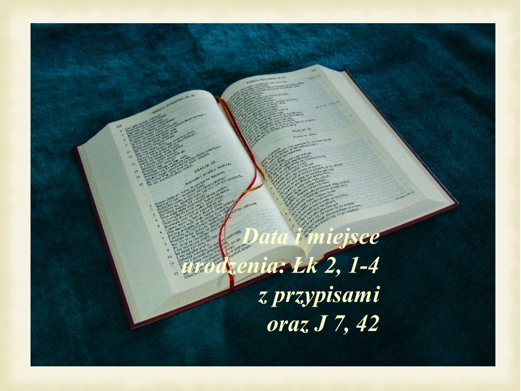 Data i miejsce urodzenia: Łk 2, 1-4 z przypisami oraz J 7, 42