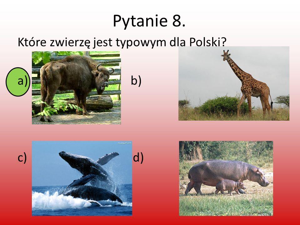 Pytanie 8. Które zwierzę jest typowym dla Polski a) b) c) d)
