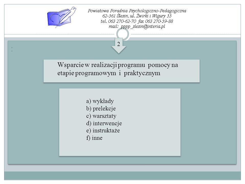2 : Wsparcie w realizacji programu pomocy na etapie programowym i praktycznym. a) wykłady. b) prelekcje.