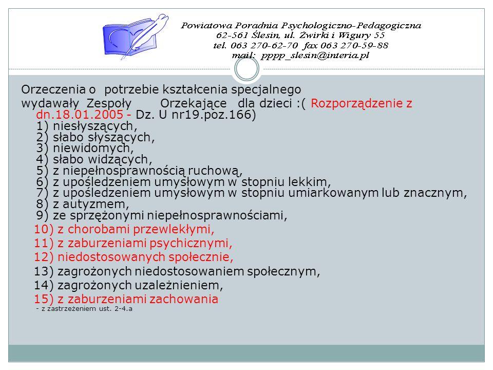 Orzeczenia o potrzebie kształcenia specjalnego wydawały Zespoły Orzekające dla dzieci :( Rozporządzenie z dn.18.01.2005 - Dz.