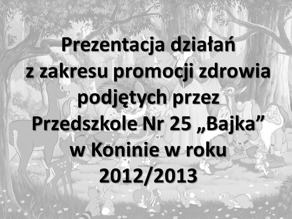 """Prezentacja działań z zakresu promocji zdrowia podjętych przez Przedszkole Nr 25 """"Bajka w Koninie w roku 2012/2013"""