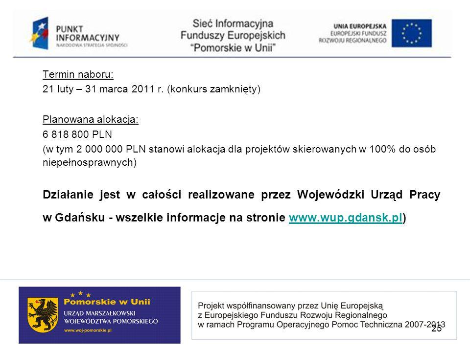Termin naboru: 21 luty – 31 marca 2011 r. (konkurs zamknięty) Planowana alokacja: 6 818 800 PLN.