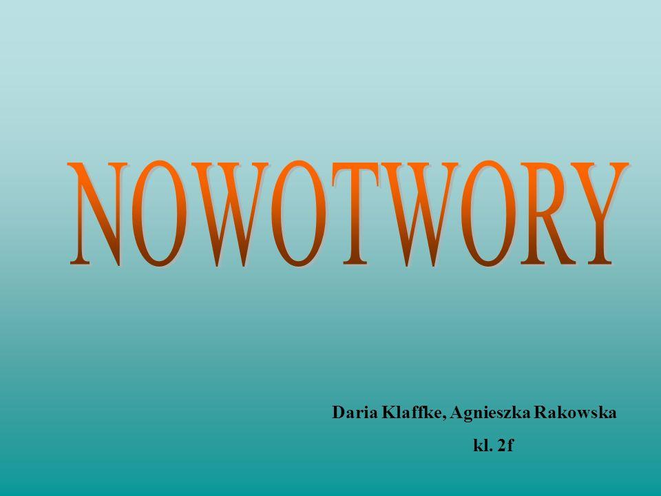 NOWOTWORY Daria Klaffke, Agnieszka Rakowska kl. 2f