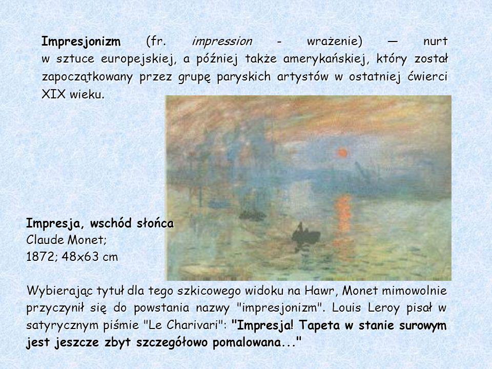 Impresjonizm (fr. impression - wrażenie) — nurt w sztuce europejskiej, a później także amerykańskiej, który został zapoczątkowany przez grupę paryskich artystów w ostatniej ćwierci XIX wieku.