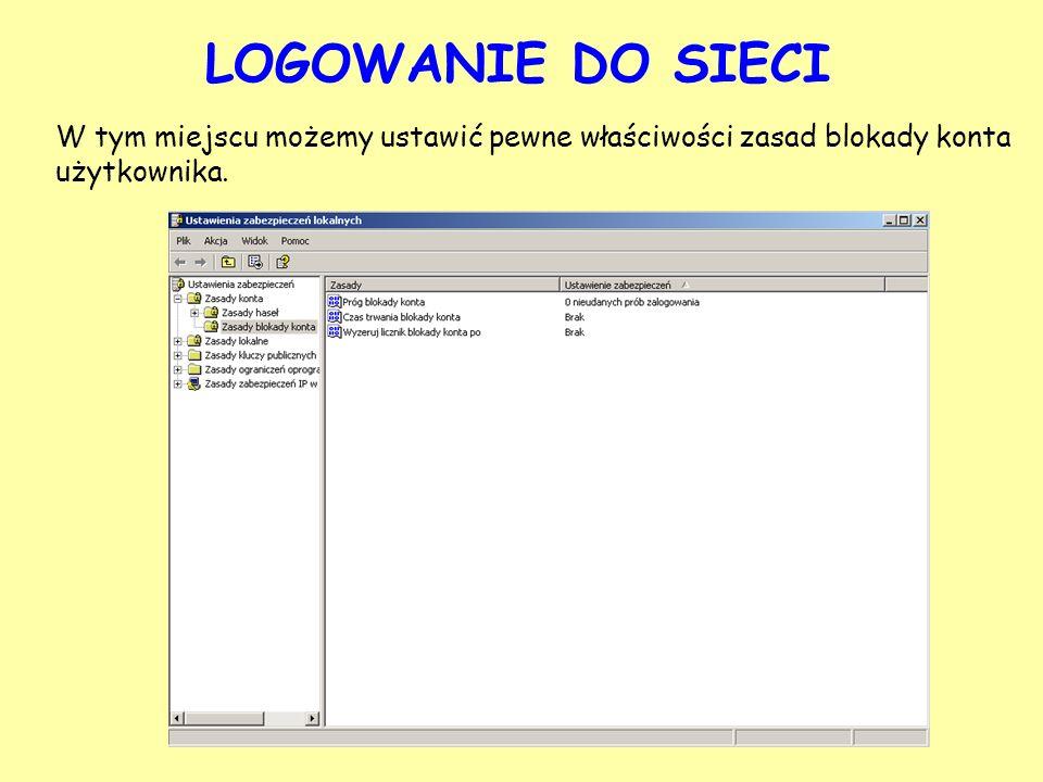 LOGOWANIE DO SIECI W tym miejscu możemy ustawić pewne właściwości zasad blokady konta użytkownika.