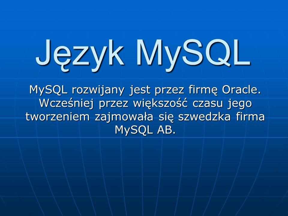 Język MySQL MySQL rozwijany jest przez firmę Oracle.