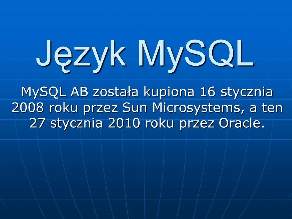 Język MySQLMySQL AB została kupiona 16 stycznia 2008 roku przez Sun Microsystems, a ten 27 stycznia 2010 roku przez Oracle.