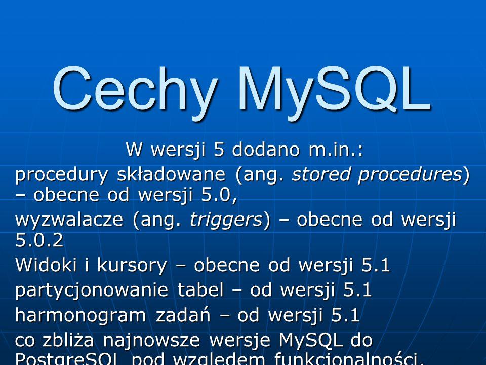 Cechy MySQL W wersji 5 dodano m.in.: