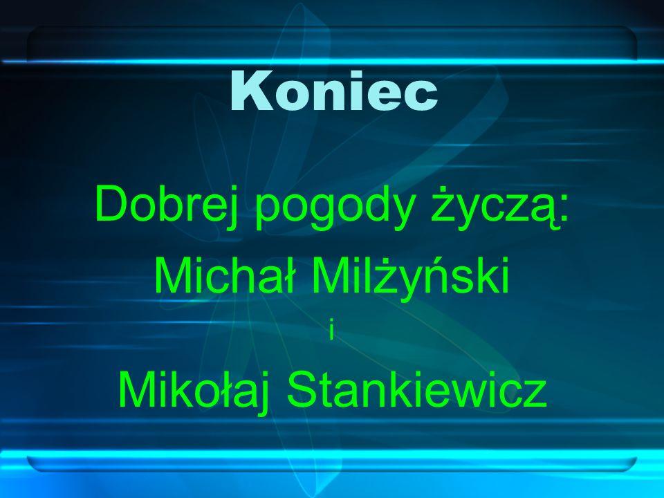 Koniec Dobrej pogody życzą: Michał Milżyński i Mikołaj Stankiewicz